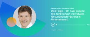 Diagnose: Zukunft – Der Experten-Podcast – In dieser Folge mit Dr. Axel Endriss: Wie funktioniert individuelle Gesundheitsförderung in Unternehmen?